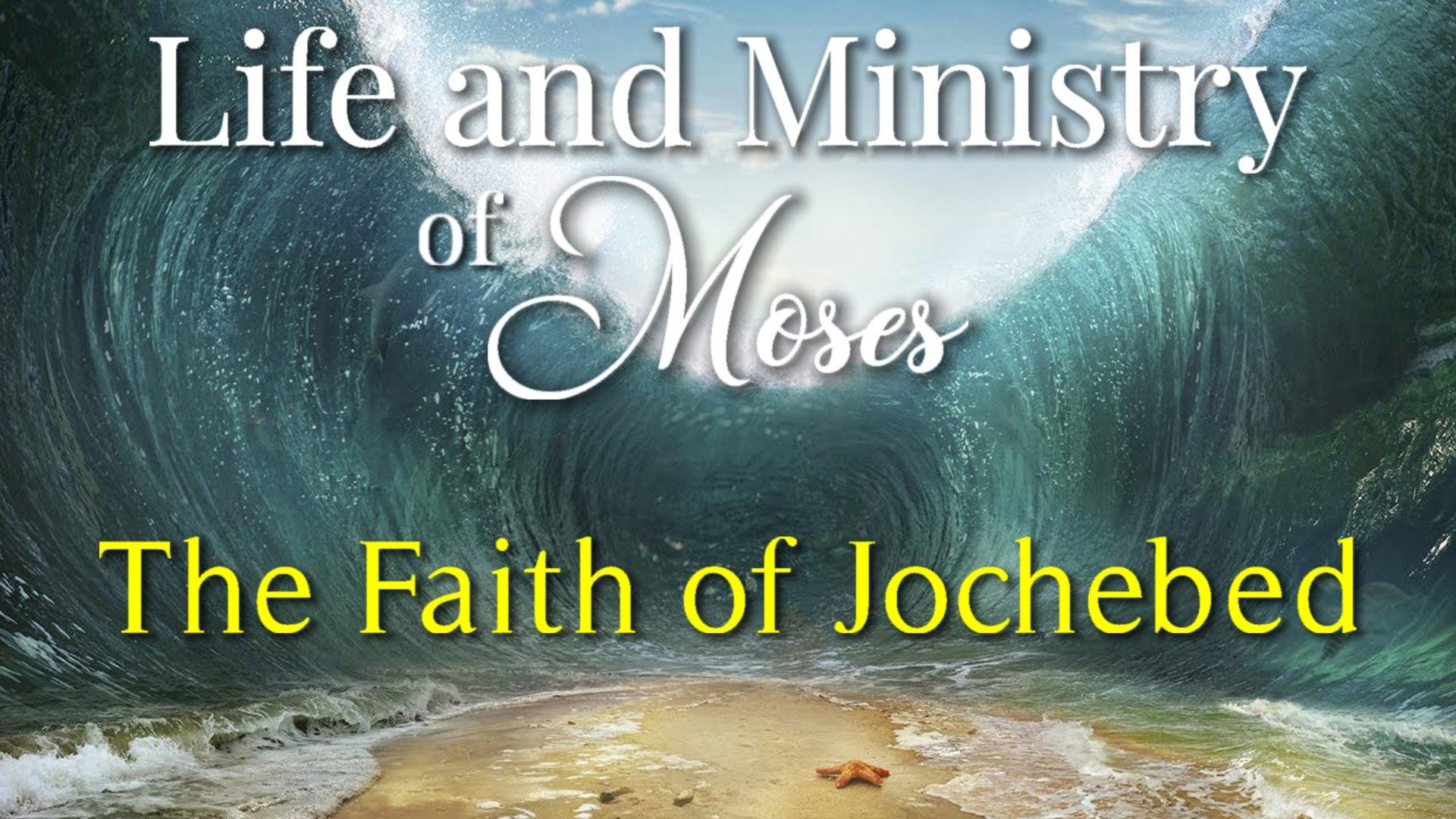 02 The Faith of Jochebed