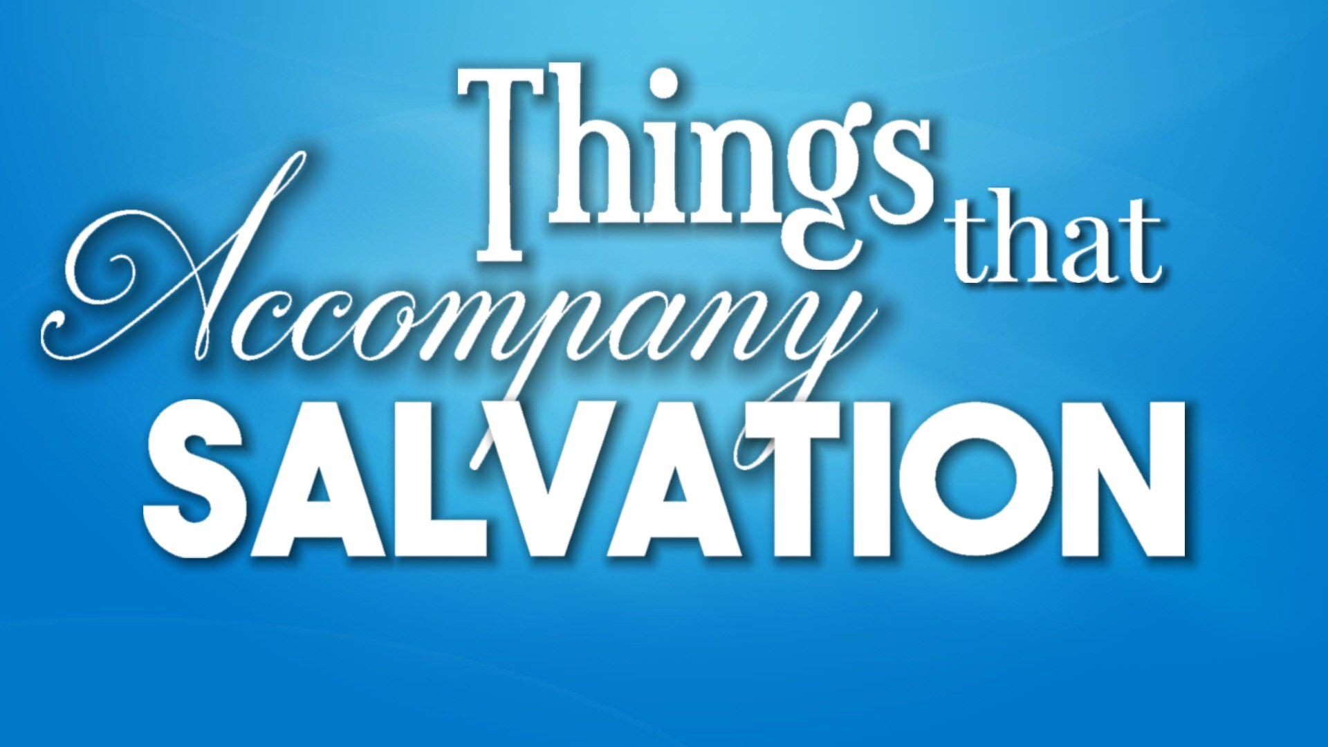12 Things That Accompany Salvation