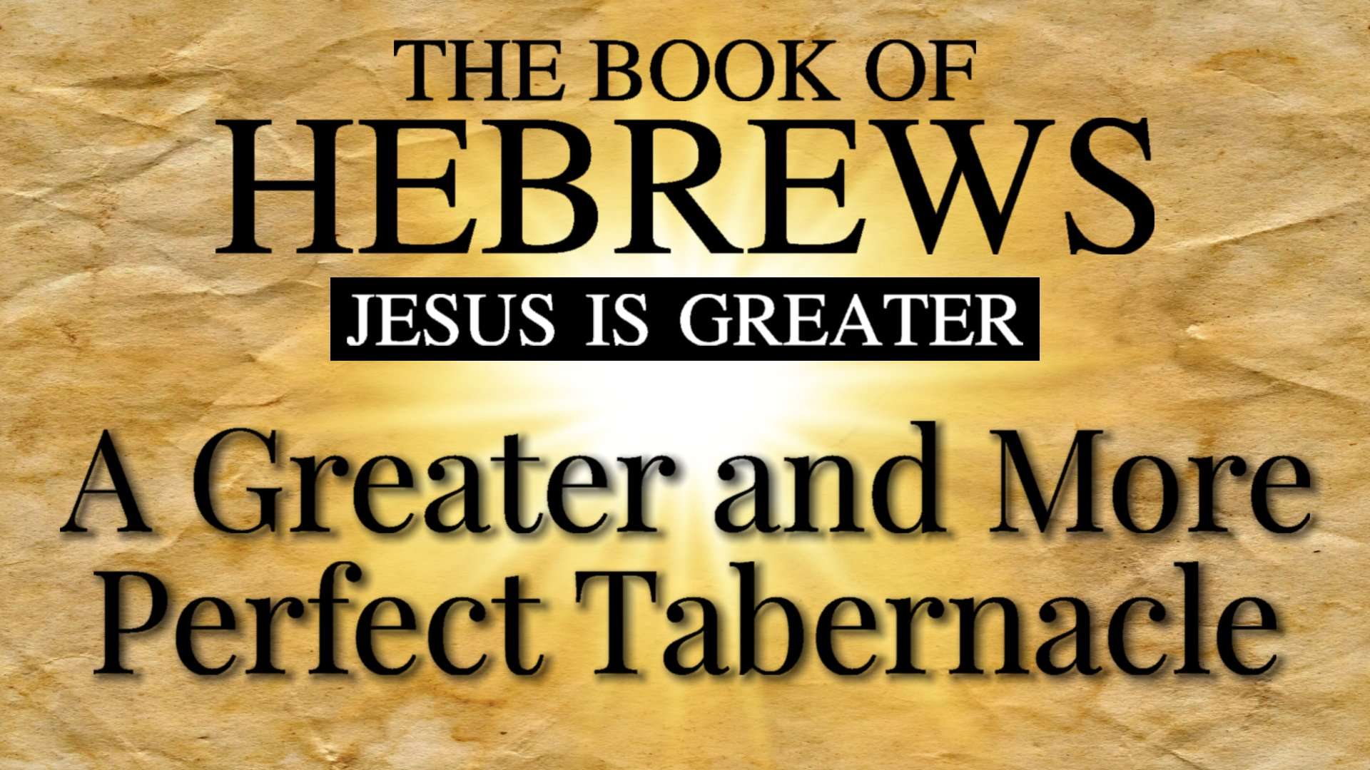 17 A Greater and More Perfect Tabernacle
