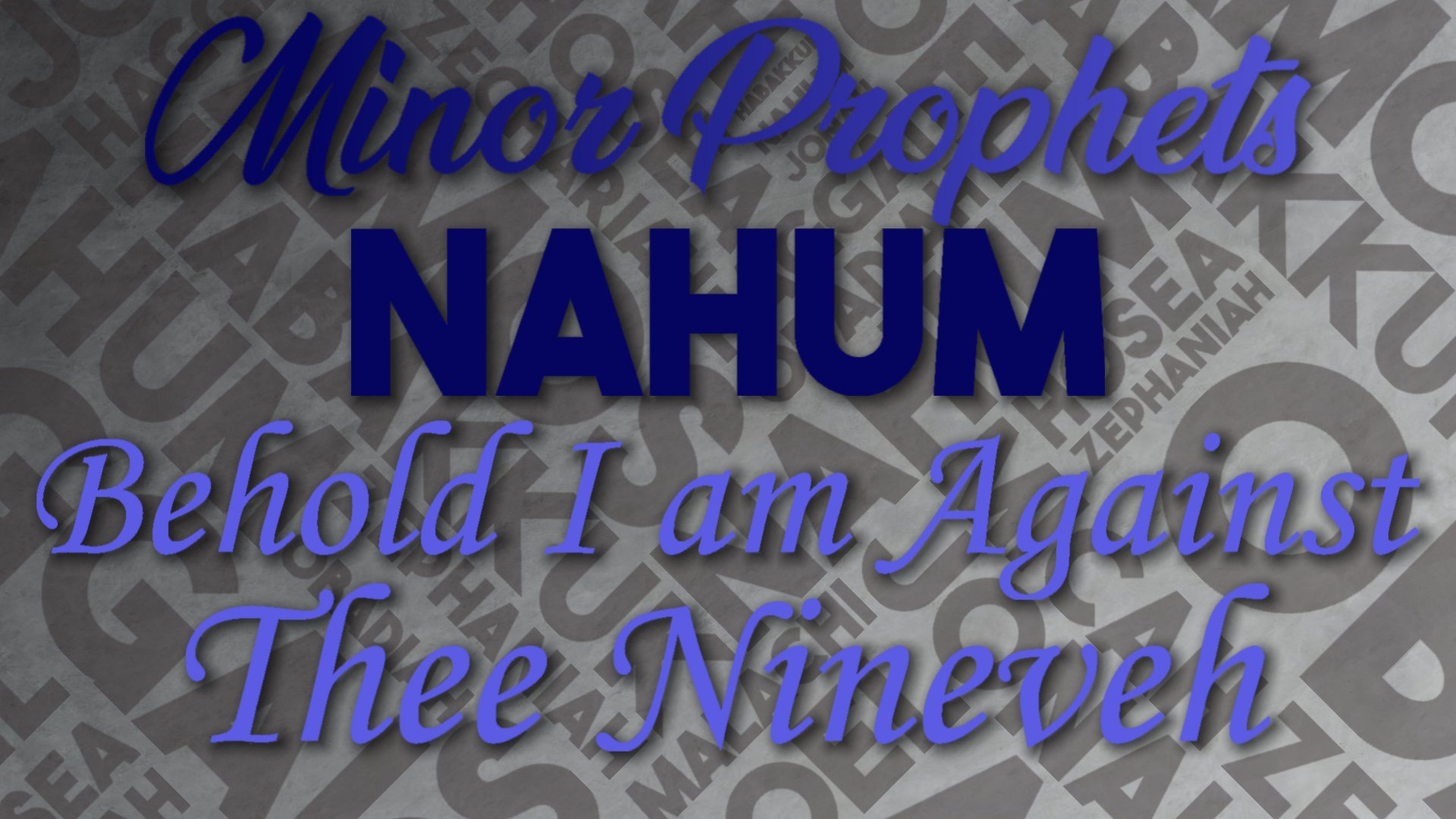 20 Behold I am Against Thee, Nineveh